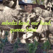 mbedzi land, our land, queens land
